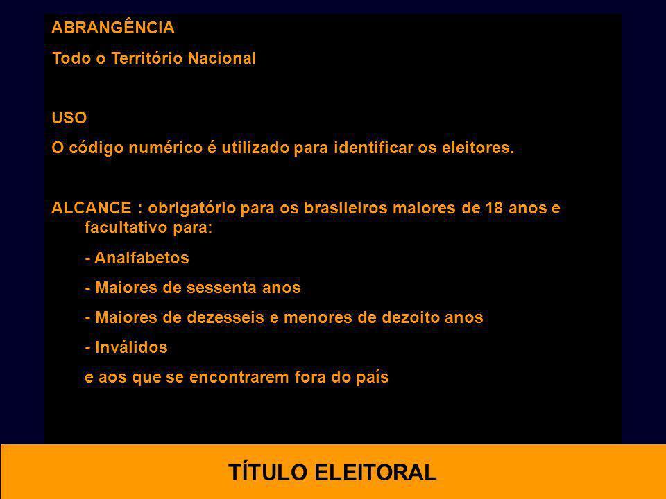 ABRANGÊNCIA Todo o Território Nacional USO O código numérico é utilizado para identificar os eleitores. ALCANCE : obrigatório para os brasileiros maio