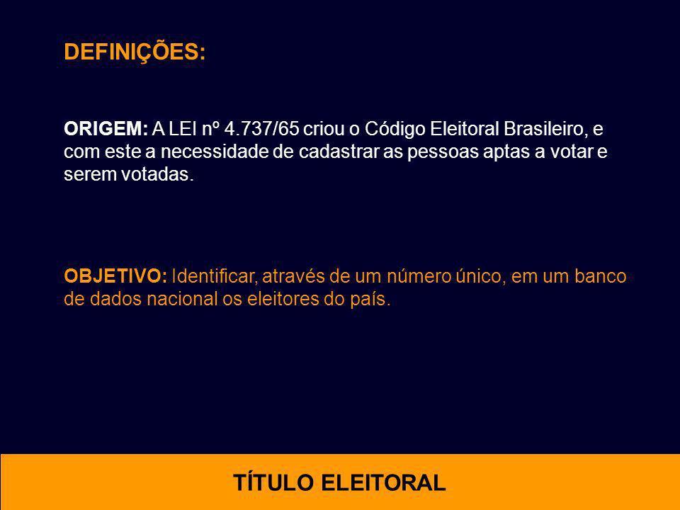 DEFINIÇÕES: ORIGEM: A LEI nº 4.737/65 criou o Código Eleitoral Brasileiro, e com este a necessidade de cadastrar as pessoas aptas a votar e serem vota