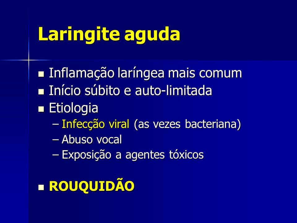 Laringite aguda Inflamação laríngea mais comum Inflamação laríngea mais comum Início súbito e auto-limitada Início súbito e auto-limitada Etiologia Et
