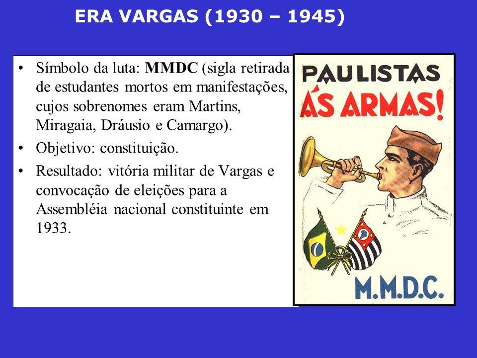 ERA VARGAS (1930 – 1945) Símbolo da luta: MMDC (sigla retirada de estudantes mortos em manifestações, cujos sobrenomes eram Martins, Miragaia, Dráusio