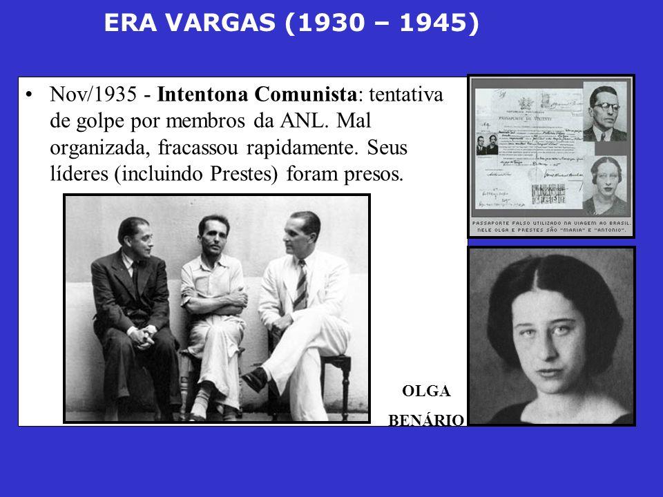 ERA VARGAS (1930 – 1945) Nov/1935 - Intentona Comunista: tentativa de golpe por membros da ANL. Mal organizada, fracassou rapidamente. Seus líderes (i