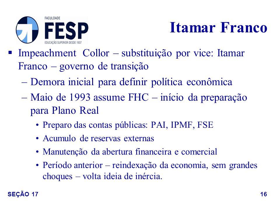 Impeachment Collor – substituição por vice: Itamar Franco – governo de transição –Demora inicial para definir política econômica –Maio de 1993 assume