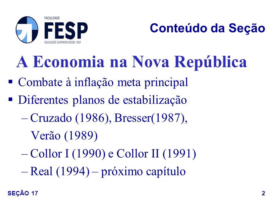 A Economia na Nova República Combate à inflação meta principal Diferentes planos de estabilização –Cruzado (1986), Bresser(1987), Verão (1989) –Collor