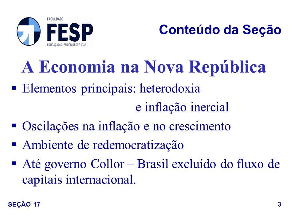 A Economia na Nova República Elementos principais: heterodoxia e inflação inercial Oscilações na inflação e no crescimento Ambiente de redemocratizaçã