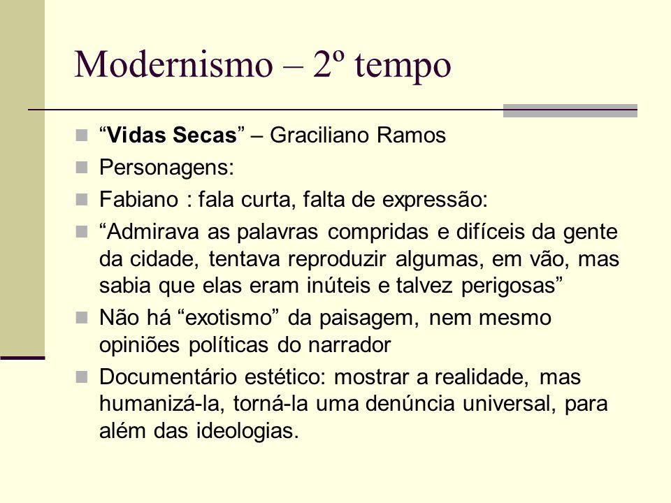 Modernismo – 2º tempo Vidas SecasVidas Secas – Graciliano Ramos Personagens: Fabiano : fala curta, falta de expressão: Admirava as palavras compridas
