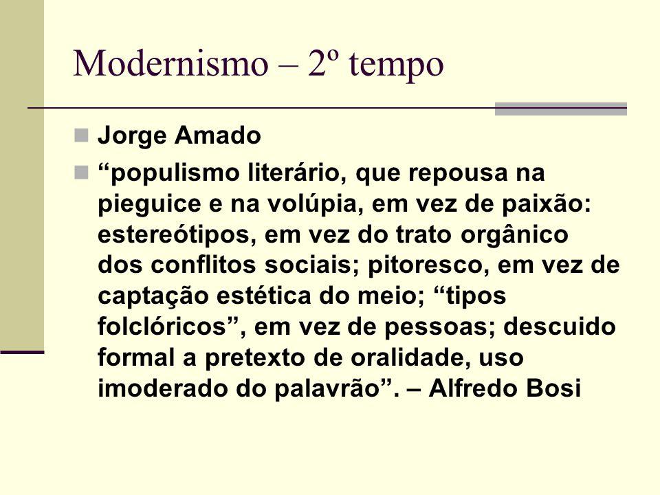 Modernismo – 2º tempo Jorge Amado populismo literário, que repousa na pieguice e na volúpia, em vez de paixão: estereótipos, em vez do trato orgânico