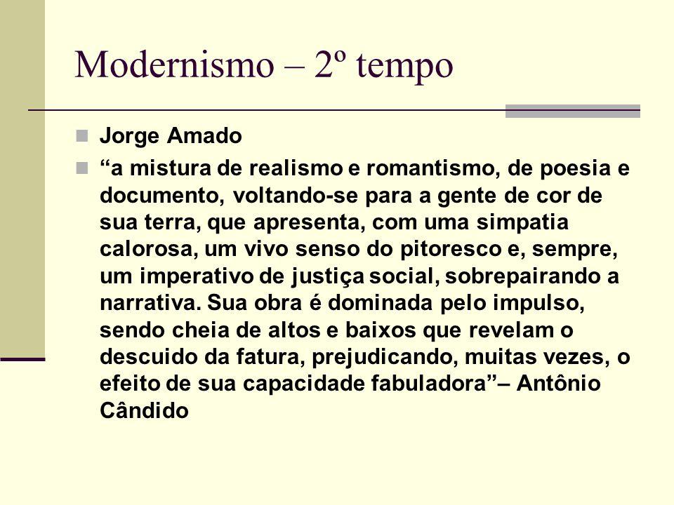 Modernismo – 2º tempo Jorge Amado a mistura de realismo e romantismo, de poesia e documento, voltando-se para a gente de cor de sua terra, que apresen