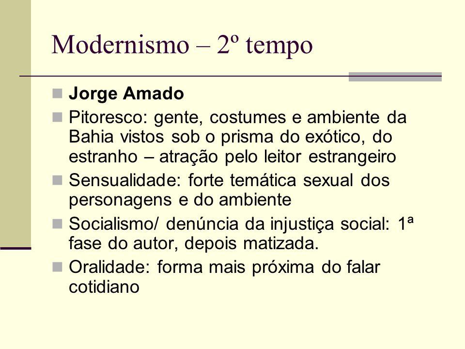 Modernismo – 2º tempo Jorge Amado Pitoresco: gente, costumes e ambiente da Bahia vistos sob o prisma do exótico, do estranho – atração pelo leitor est
