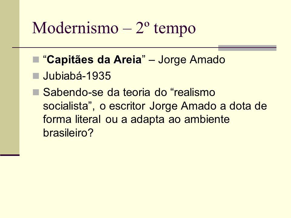 Modernismo – 2º tempo Capitães da AreiaCapitães da Areia – Jorge Amado Jubiabá-1935 Sabendo-se da teoria do realismo socialista, o escritor Jorge Amad
