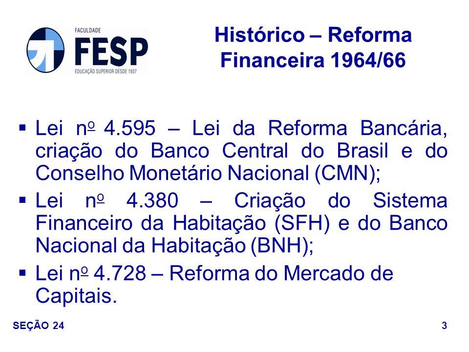 Conselho Monetário Nacional (CMN) – órgão normativo, fixa metas e diretrizes da política monetária, creditícia e cambial.
