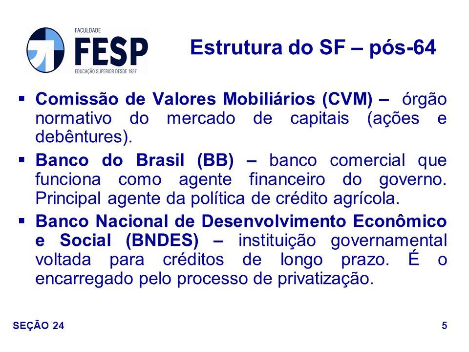 Bancos Comerciais – instituições financeiras monetárias (podem criar moeda através do multiplicador bancário).(Fontes de recursos: depósitos a vista, CDB, cobrança de títulos e arrecadação de impostos, etc.).