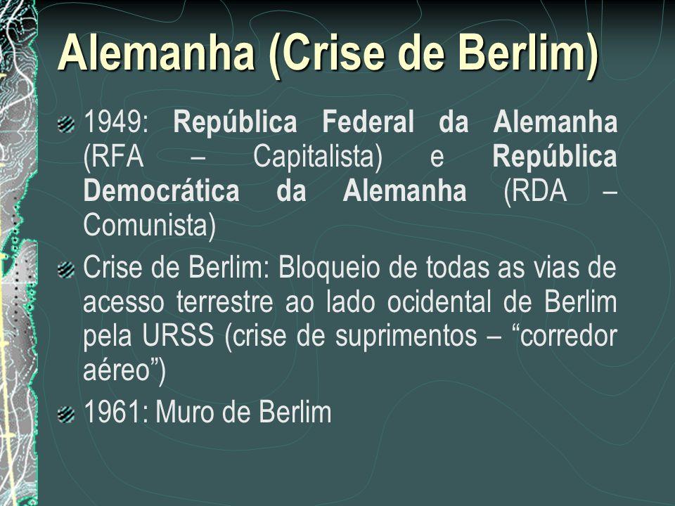 Alemanha (Crise de Berlim) 1949: República Federal da Alemanha (RFA – Capitalista) e República Democrática da Alemanha (RDA – Comunista) Crise de Berl