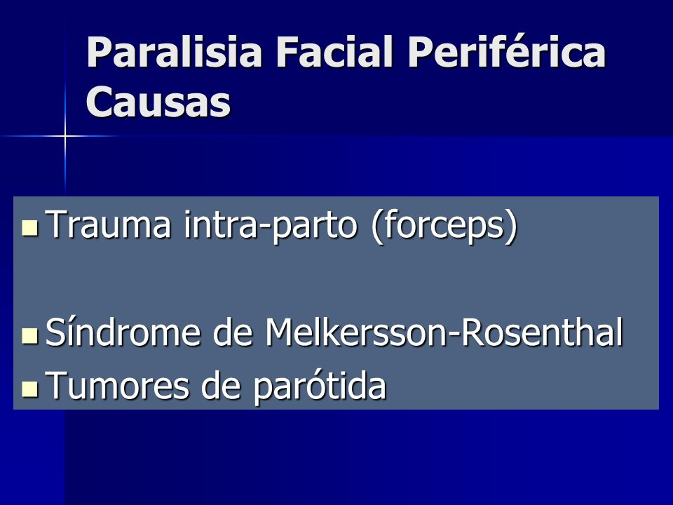 Trauma intra-parto (forceps) Trauma intra-parto (forceps) Síndrome de Melkersson-Rosenthal Síndrome de Melkersson-Rosenthal Tumores de parótida Tumore