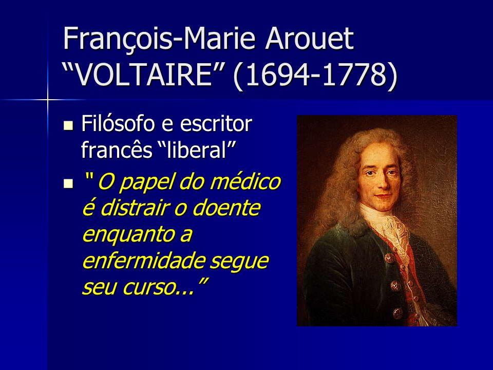 François-Marie Arouet VOLTAIRE (1694-1778) Filósofo e escritor francês liberal Filósofo e escritor francês liberal O papel do médico é distrair o doen