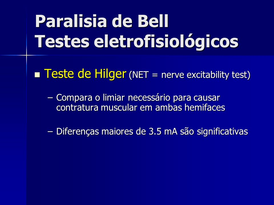 Paralisia de Bell Testes eletrofisiológicos Teste de Hilger (NET = nerve excitability test) Teste de Hilger (NET = nerve excitability test) –Compara o