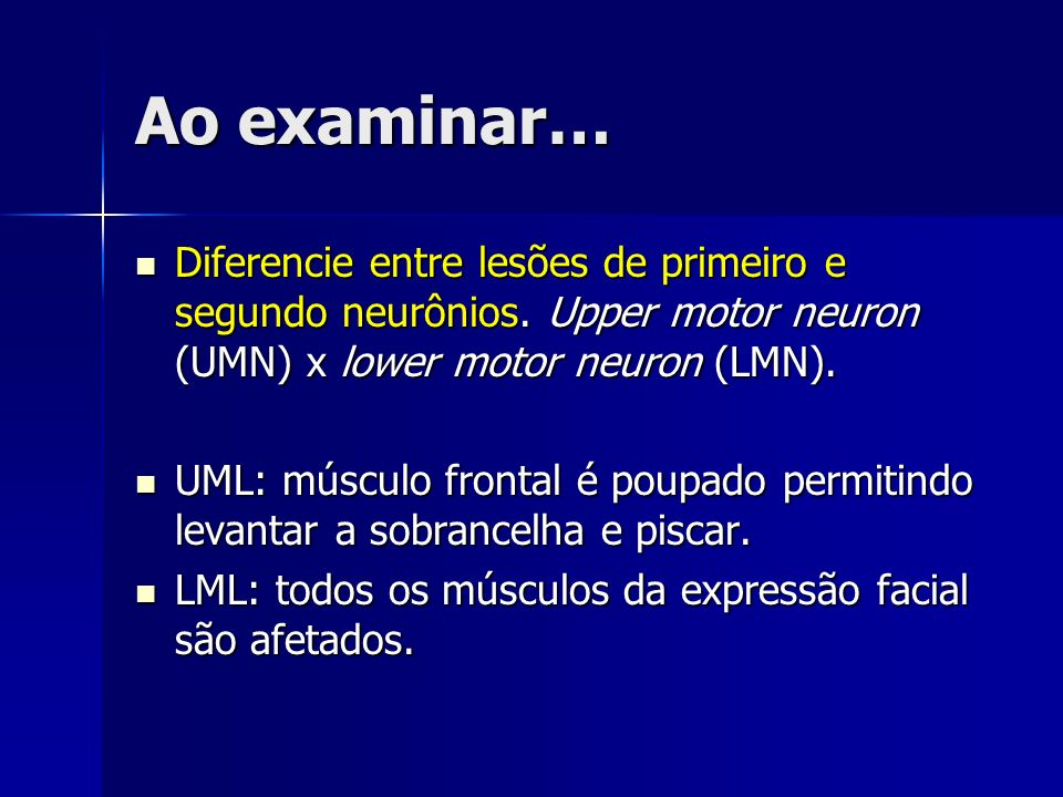 Ao examinar… Diferencie entre lesões de primeiro e segundo neurônios. Upper motor neuron (UMN) x lower motor neuron (LMN). Diferencie entre lesões de