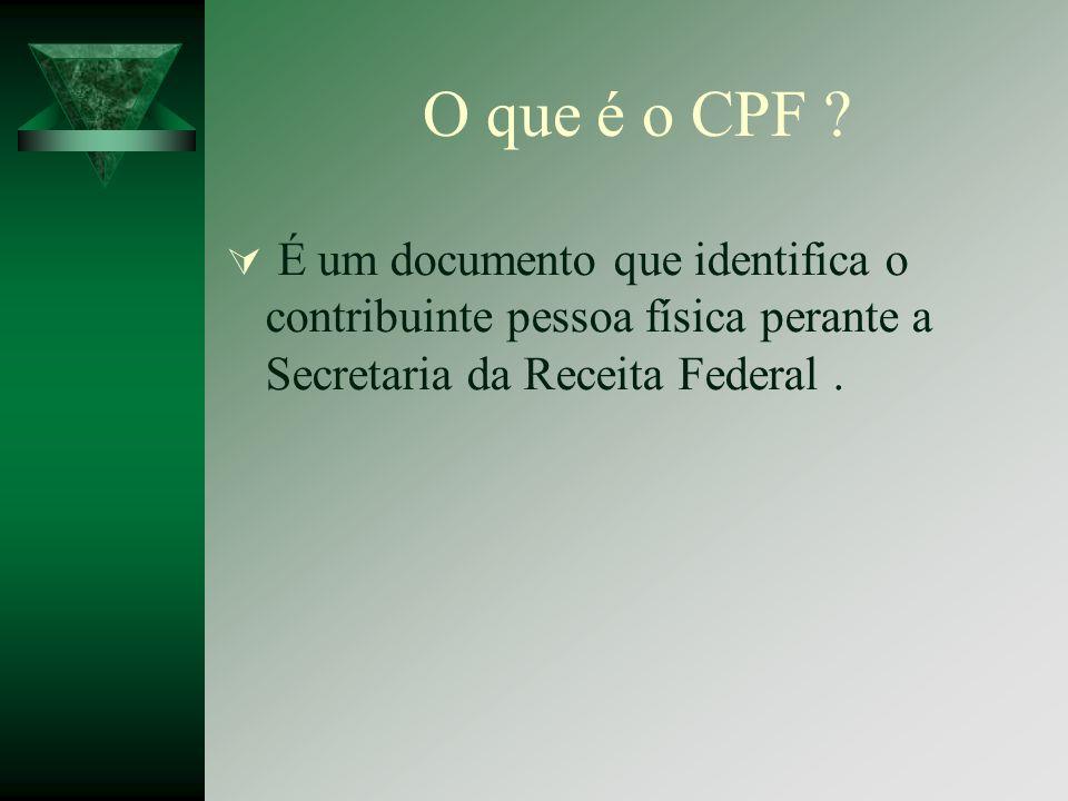 O que é o CPF ? É um documento que identifica o contribuinte pessoa física perante a Secretaria da Receita Federal.
