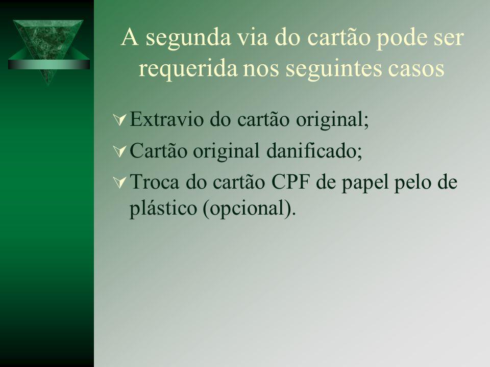 A segunda via do cartão pode ser requerida nos seguintes casos Extravio do cartão original; Cartão original danificado; Troca do cartão CPF de papel p