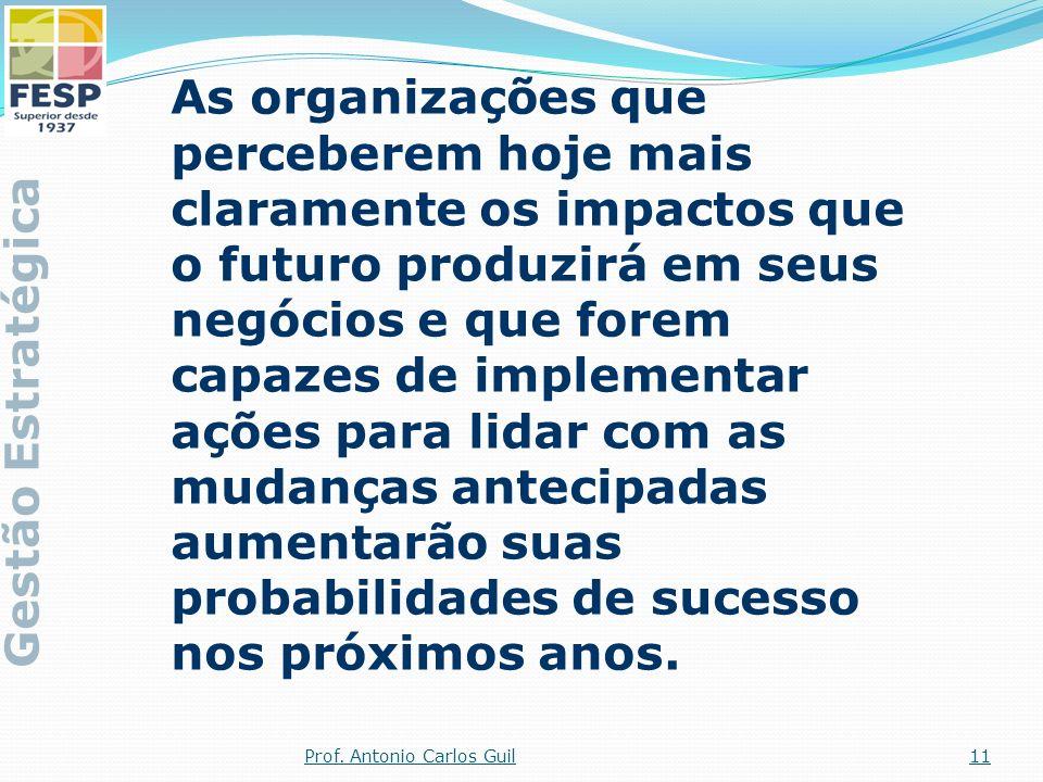 As organizações que perceberem hoje mais claramente os impactos que o futuro produzirá em seus negócios e que forem capazes de implementar ações para