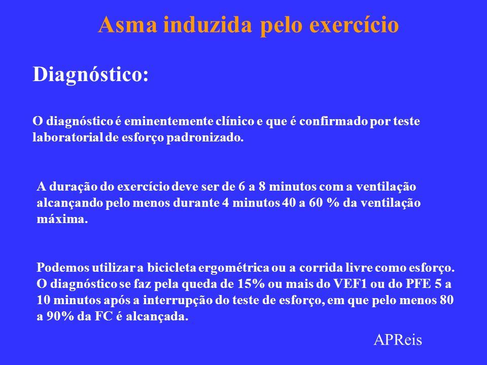 Asma induzida pelo exercício Diagnóstico: O diagnóstico é eminentemente clínico e que é confirmado por teste laboratorial de esforço padronizado. A du