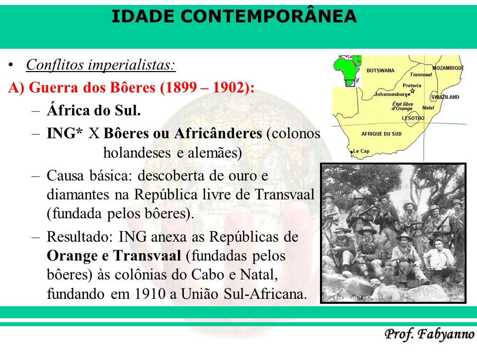 IDADE CONTEMPORÂNEA Prof. Fabyanno Conflitos imperialistas: A) Guerra dos Bôeres (1899 – 1902): –África do Sul. –ING* XBôeres ou Africânderes (colonos