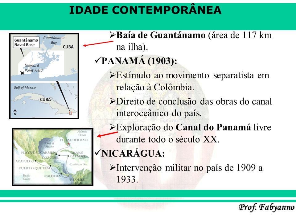 IDADE CONTEMPORÂNEA Prof. Fabyanno Baía de Guantánamo (área de 117 km na ilha). PANAMÁ (1903): Estímulo ao movimento separatista em relação à Colômbia