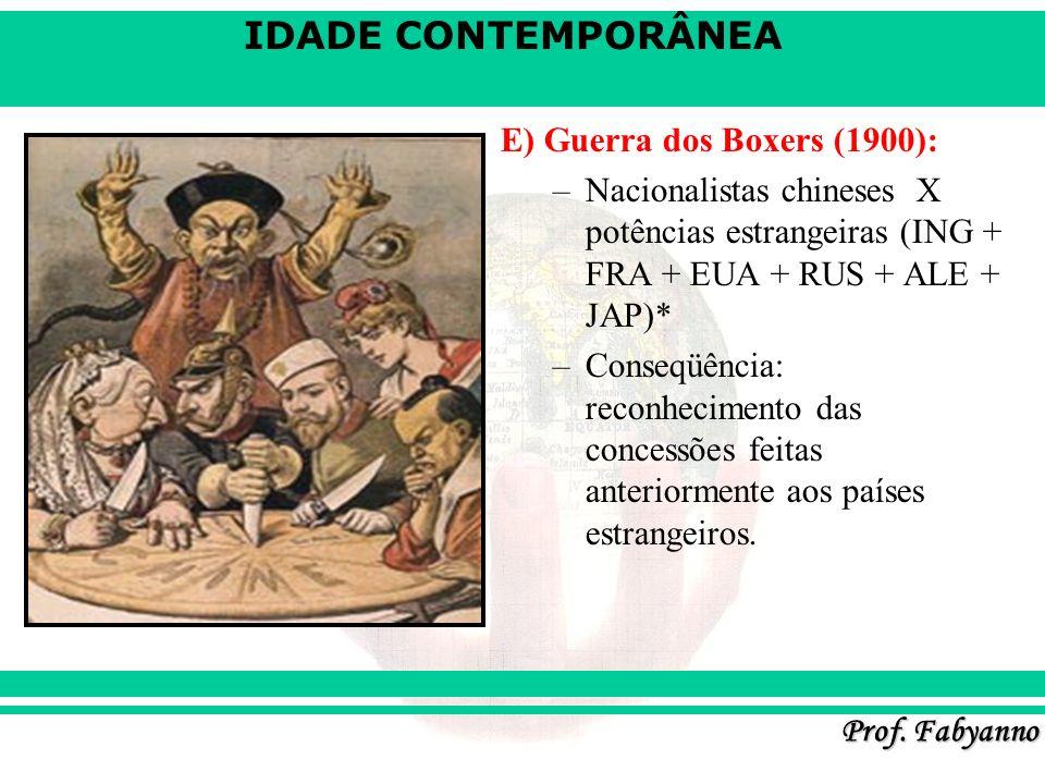 IDADE CONTEMPORÂNEA Prof. Fabyanno E) Guerra dos Boxers (1900): –Nacionalistas chineses X potências estrangeiras (ING + FRA + EUA + RUS + ALE + JAP)*