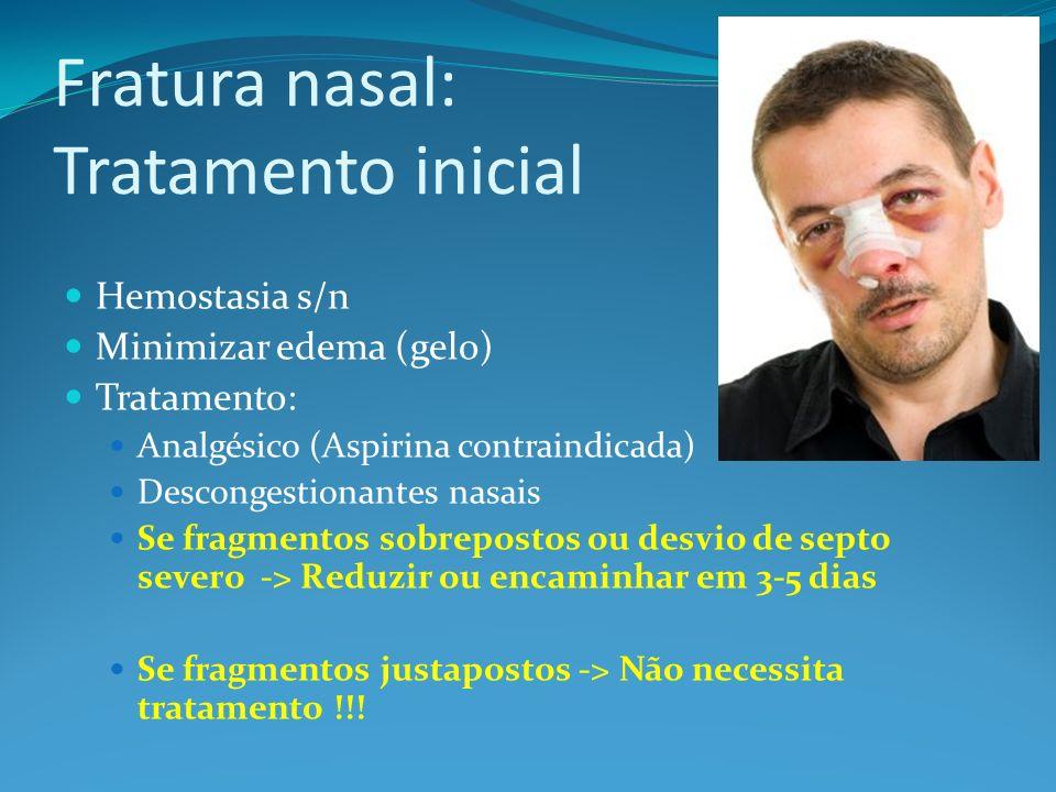 Fratura nasal: Tratamento inicial Hemostasia s/n Minimizar edema (gelo) Tratamento: Analgésico (Aspirina contraindicada) Descongestionantes nasais Se