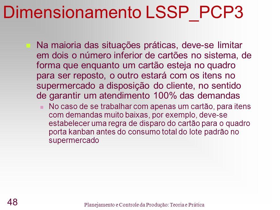 48 Planejamento e Controle da Produção: Teoria e Prática Dimensionamento LSSP_PCP3 Na maioria das situações práticas, deve-se limitar em dois o número
