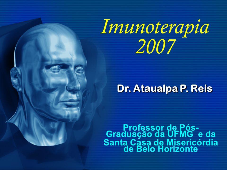 Imunoterapia 2007 Professor de Pós- Graduação da UFMG e da Santa Casa de Misericórdia de Belo Horizonte Dr.