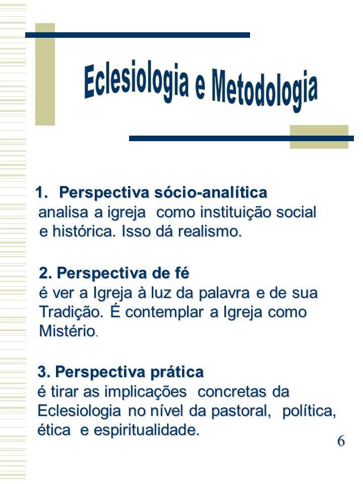 1.Perspectiva sócio-analítica analisa a igreja como instituição social analisa a igreja como instituição social e histórica. Isso dá realismo. e histó