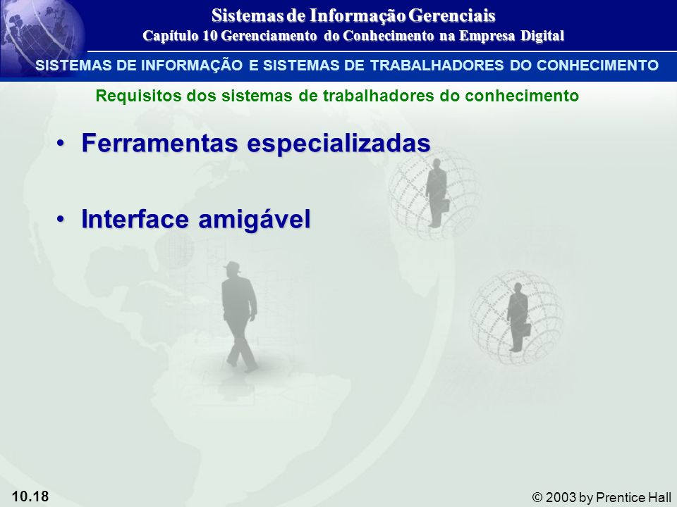 10.18 © 2003 by Prentice Hall Ferramentas especializadasFerramentas especializadas Interface amigávelInterface amigável Requisitos dos sistemas de tra