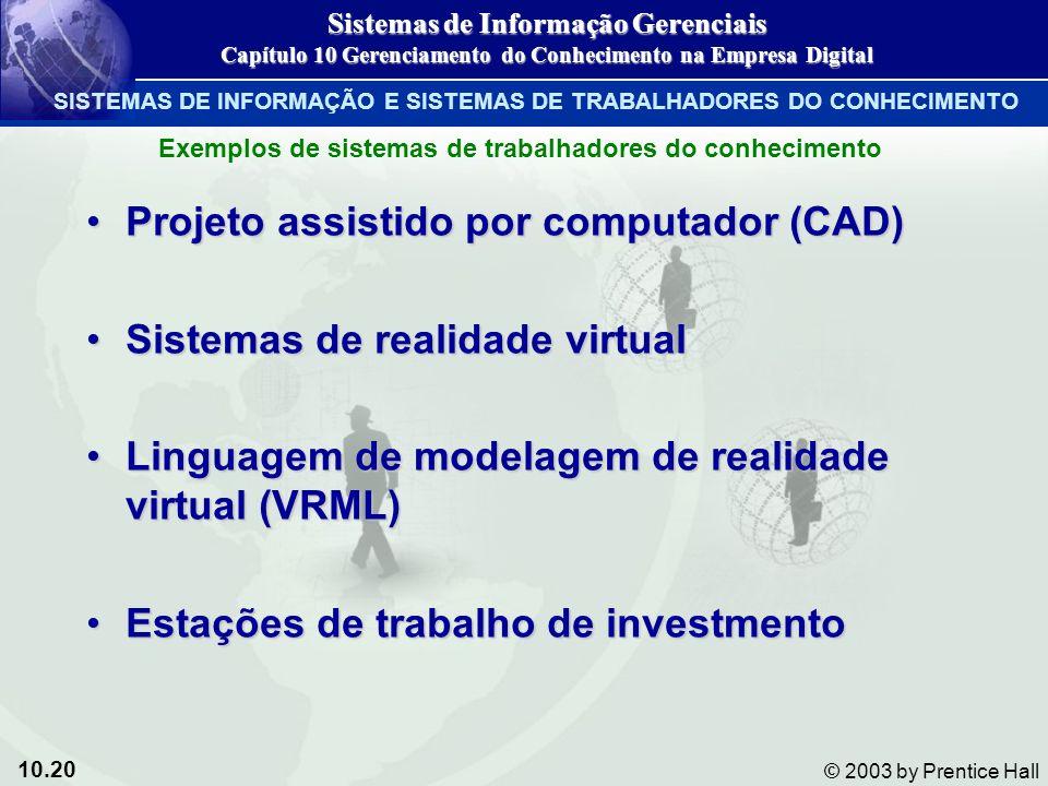 10.20 © 2003 by Prentice Hall Projeto assistido por computador (CAD)Projeto assistido por computador (CAD) Sistemas de realidade virtualSistemas de re