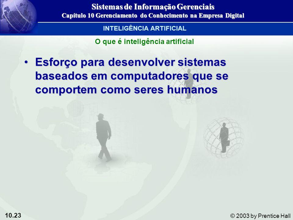 10.23 © 2003 by Prentice Hall Esforço para desenvolver sistemas baseados em computadores que se comportem como seres humanosEsforço para desenvolver s