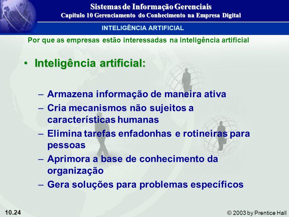 10.24 © 2003 by Prentice Hall Inteligência artificial:Inteligência artificial: –Armazena informação de maneira ativa –Cria mecanismos não sujeitos a c