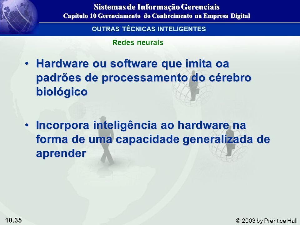 10.35 © 2003 by Prentice Hall Hardware ou software que imita oa padrões de processamento do cérebro biológicoHardware ou software que imita oa padrões