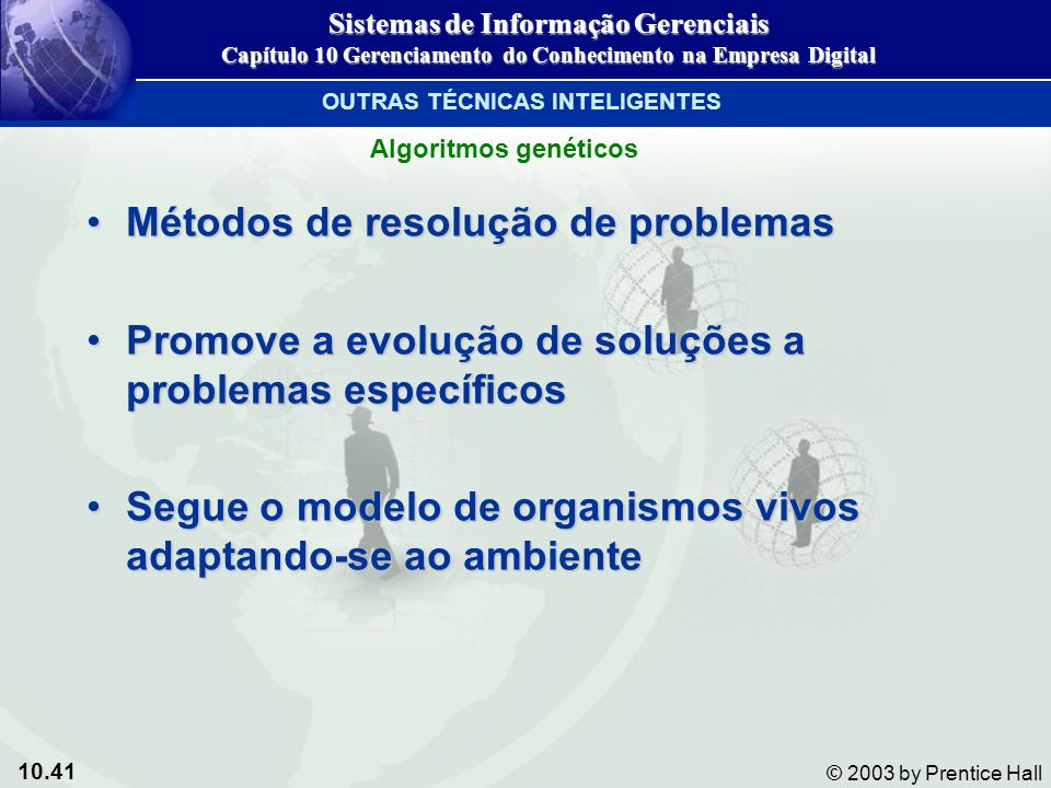 10.41 © 2003 by Prentice Hall Métodos de resolução de problemasMétodos de resolução de problemas Promove a evolução de soluções a problemas específico