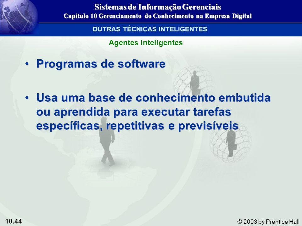 10.44 © 2003 by Prentice Hall Programas de softwareProgramas de software Usa uma base de conhecimento embutida ou aprendida para executar tarefas espe