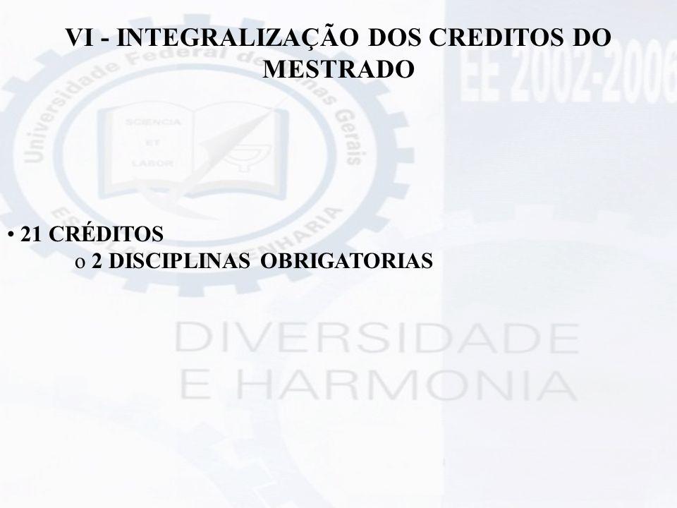VI - INTEGRALIZAÇÃO DOS CREDITOS DO MESTRADO 21 CRÉDITOS o 2 DISCIPLINAS OBRIGATORIAS
