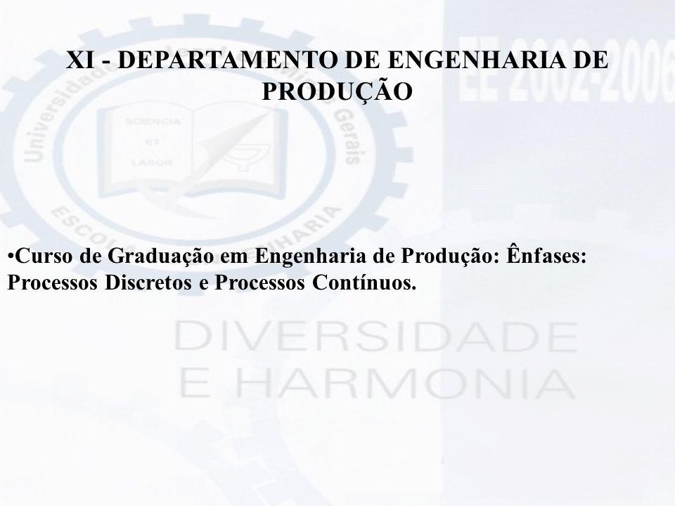 XI - DEPARTAMENTO DE ENGENHARIA DE PRODUÇÃO Curso de Graduação em Engenharia de Produção: Ênfases: Processos Discretos e Processos Contínuos.