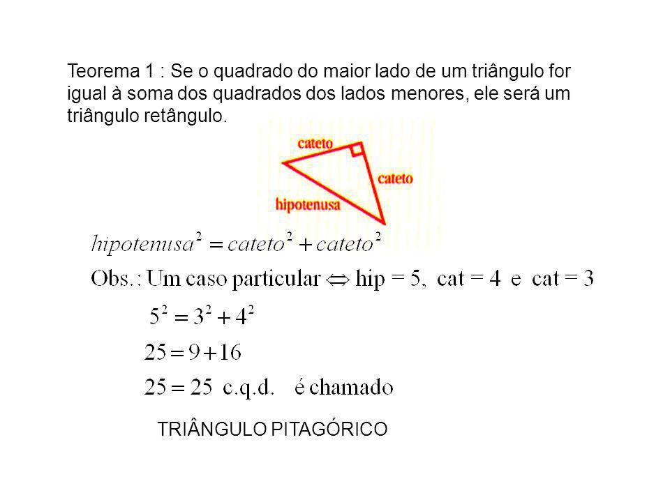 Teorema 1 : Se o quadrado do maior lado de um triângulo for igual à soma dos quadrados dos lados menores, ele será um triângulo retângulo. TRIÂNGULO P