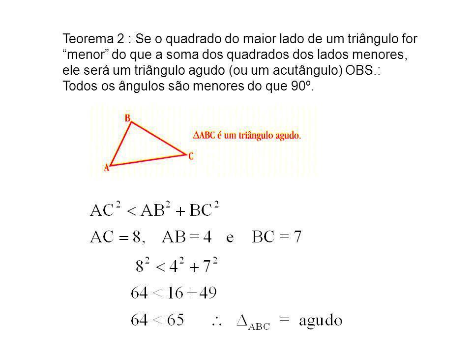 Teorema 2 : Se o quadrado do maior lado de um triângulo for menor do que a soma dos quadrados dos lados menores, ele será um triângulo agudo (ou um ac