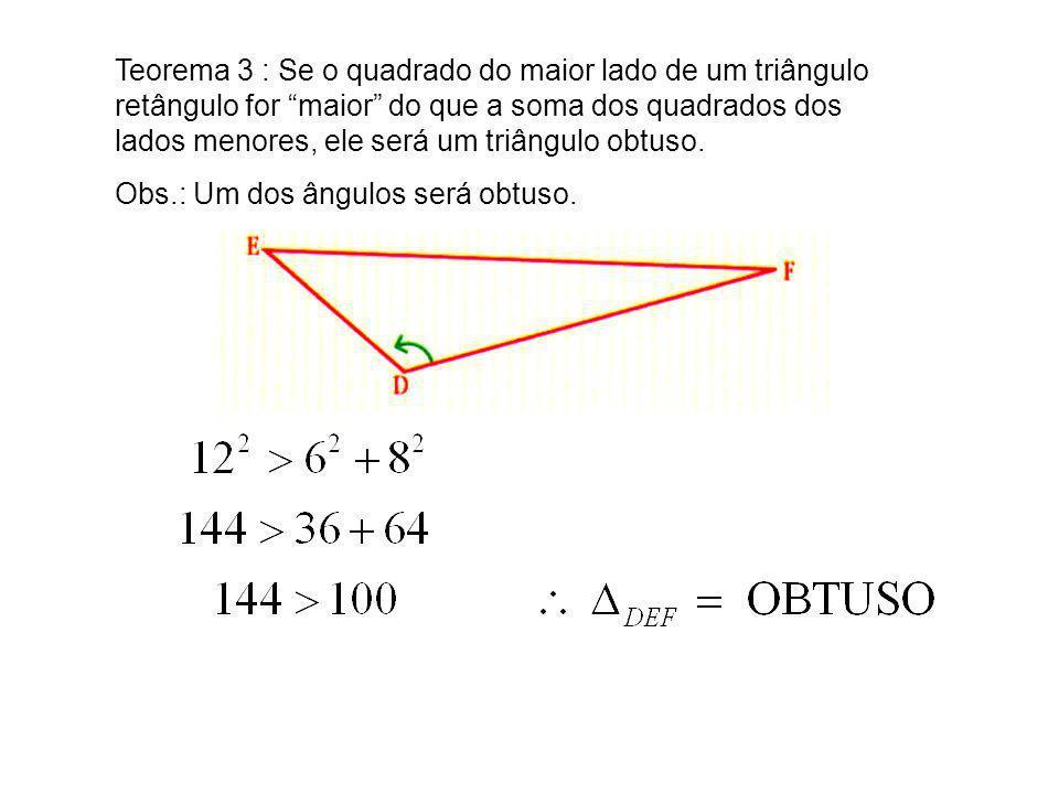 Teorema 3 : Se o quadrado do maior lado de um triângulo retângulo for maior do que a soma dos quadrados dos lados menores, ele será um triângulo obtus