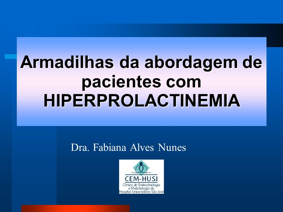 Sintomas compressivos Podem estar presentes nos casos de macroprolactinoma ou pseudo-prolactinoma Cefaléia Hemianopsia bitemporal Atrofia do nervo óptico Paralisia de pares cranianos