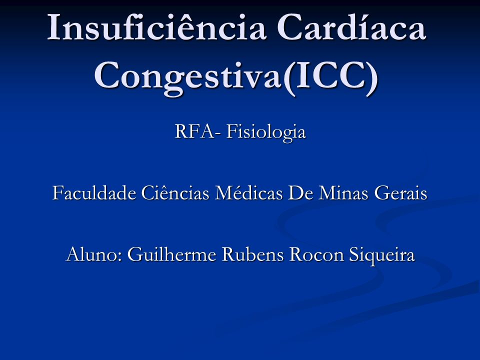 Insuficiência Cardíaca Congestiva(ICC) RFA- Fisiologia Faculdade Ciências Médicas De Minas Gerais Aluno: Guilherme Rubens Rocon Siqueira