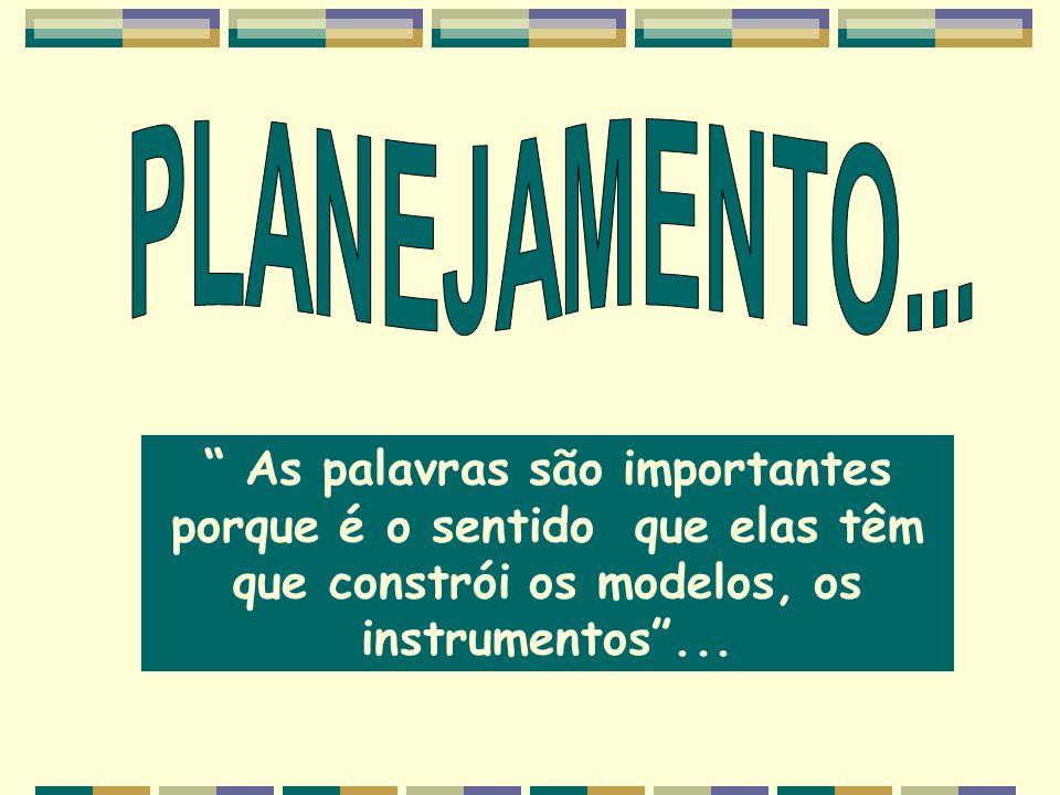 As palavras são importantes porque é o sentido que elas têm que constrói os modelos, os instrumentos...