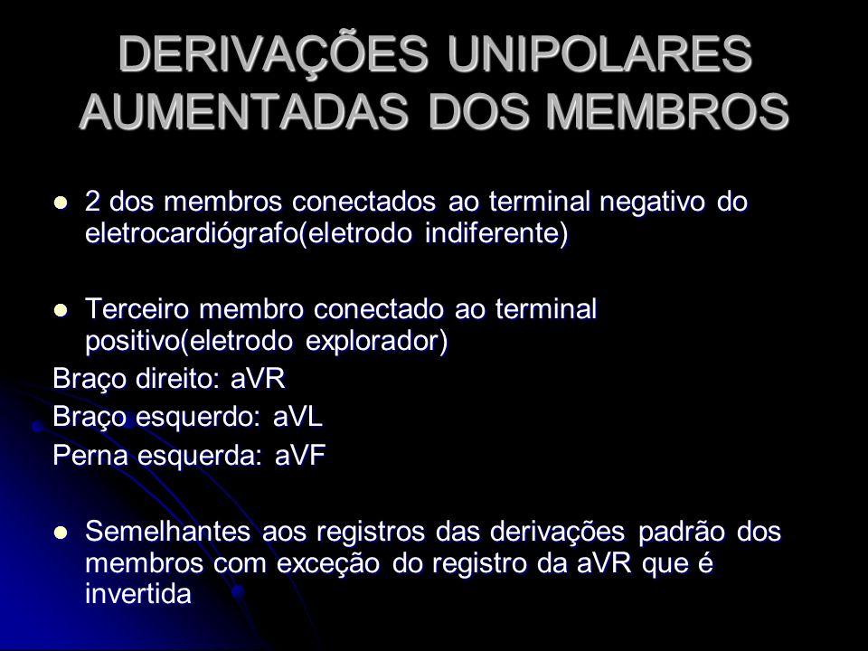 DERIVAÇÕES UNIPOLARES AUMENTADAS DOS MEMBROS 2 dos membros conectados ao terminal negativo do eletrocardiógrafo(eletrodo indiferente) 2 dos membros co