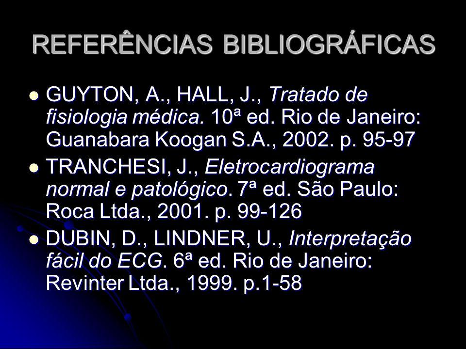 REFERÊNCIAS BIBLIOGRÁFICAS GUYTON, A., HALL, J., Tratado de fisiologia médica. 10ª ed. Rio de Janeiro: Guanabara Koogan S.A., 2002. p. 95-97 GUYTON, A