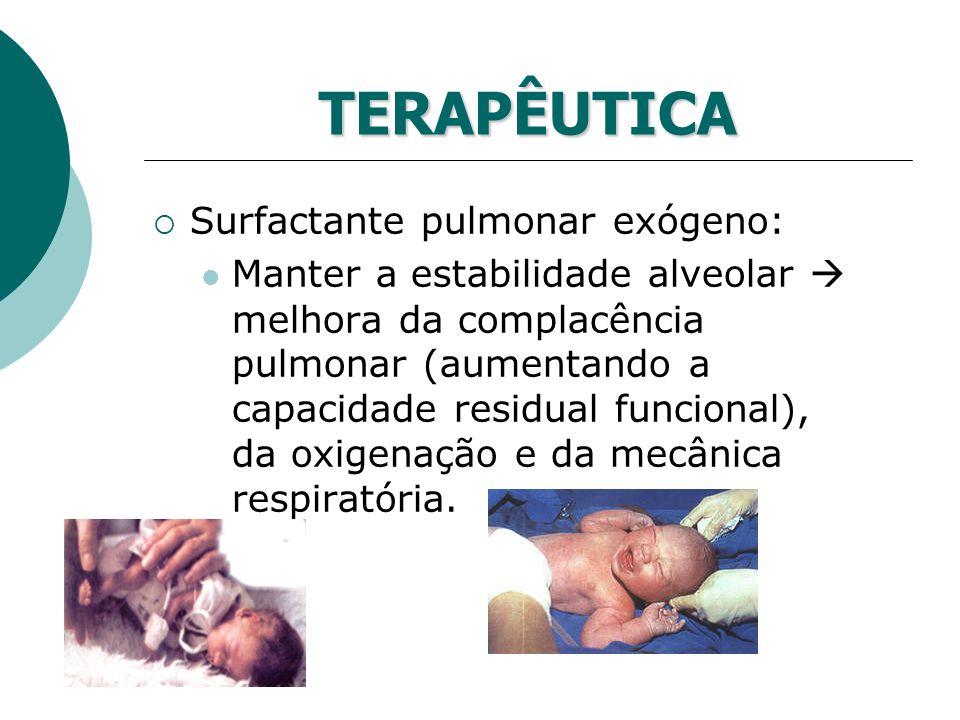 TERAPÊUTICA Surfactante pulmonar exógeno: Manter a estabilidade alveolar melhora da complacência pulmonar (aumentando a capacidade residual funcional)