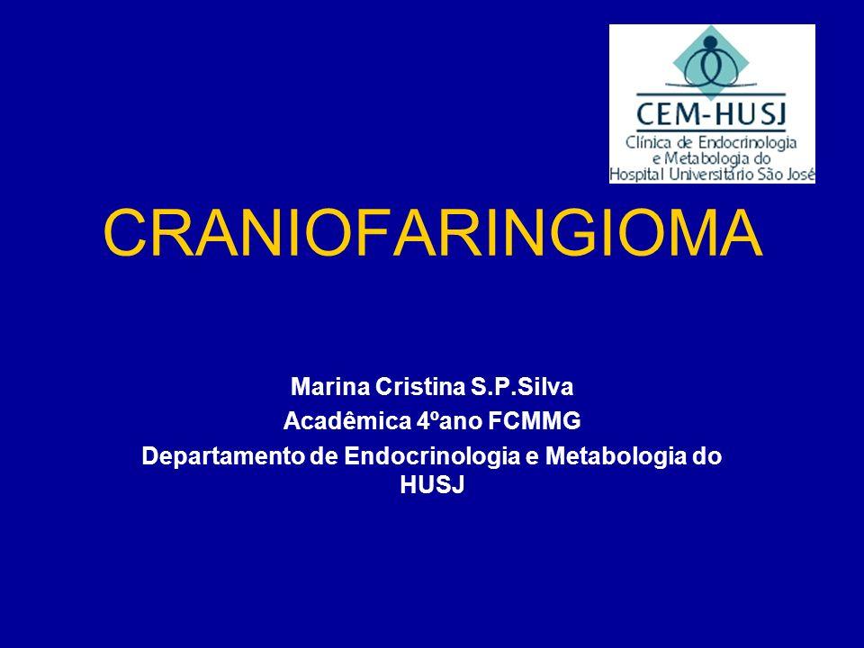 CRANIOFARINGIOMA Marina Cristina S.P.Silva Acadêmica 4ºano FCMMG Departamento de Endocrinologia e Metabologia do HUSJ